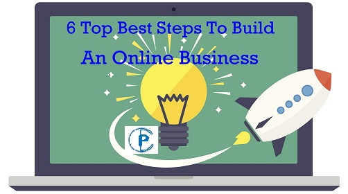 6 Top Best Steps To Build An Online Business